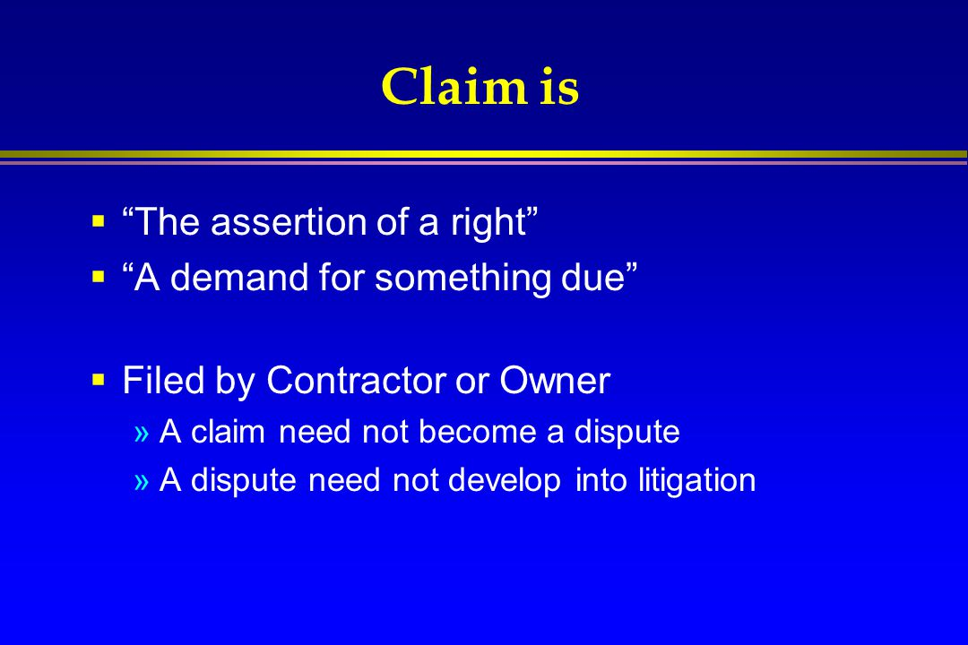 Claim is The assertion of a right A demand for something due