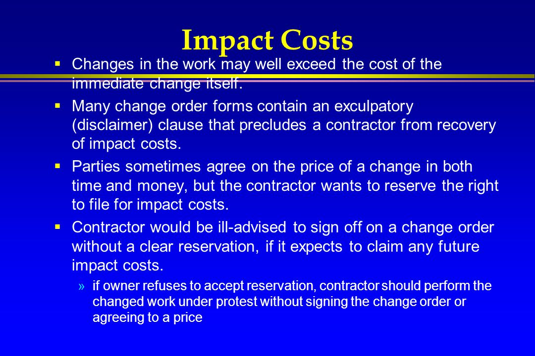 Impact Costs Changes in the work may well exceed the cost of the immediate change itself.