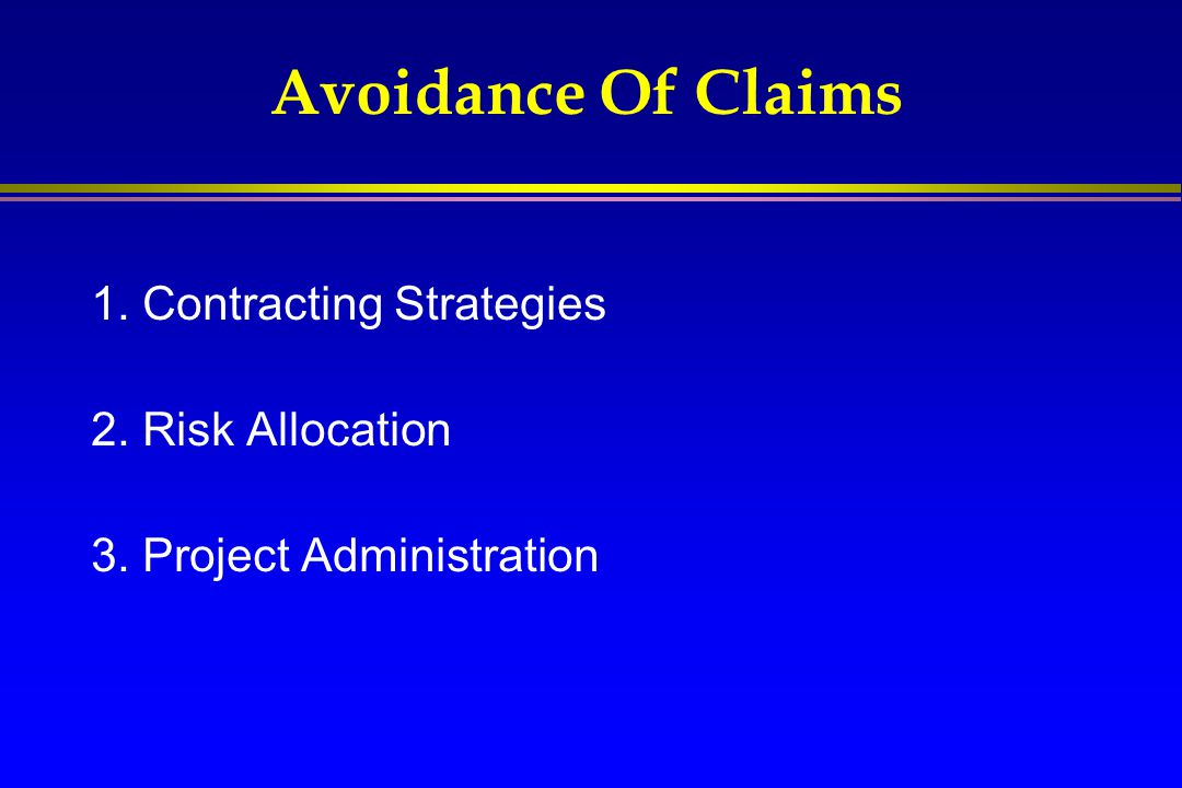 Avoidance Of Claims 1. Contracting Strategies 2. Risk Allocation