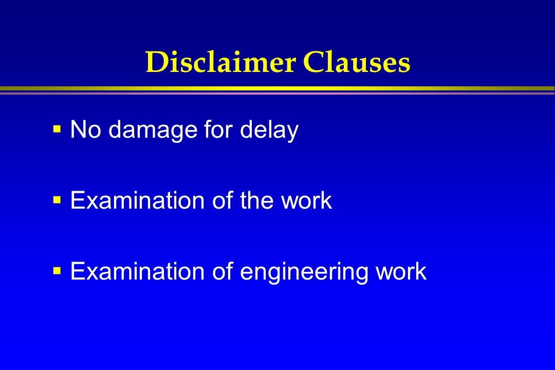 Disclaimer Clauses No damage for delay Examination of the work