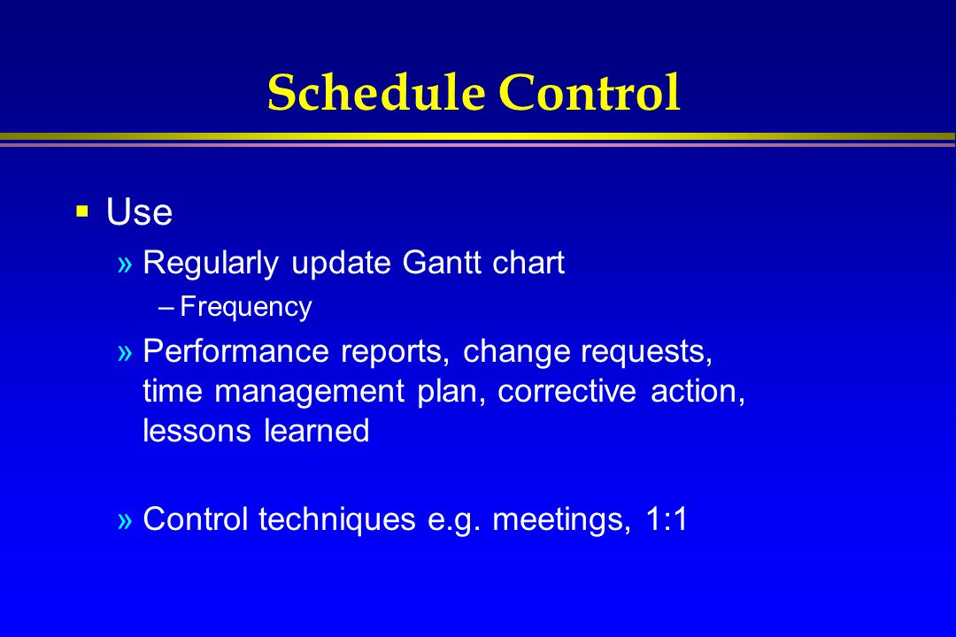 Schedule Control Use Regularly update Gantt chart
