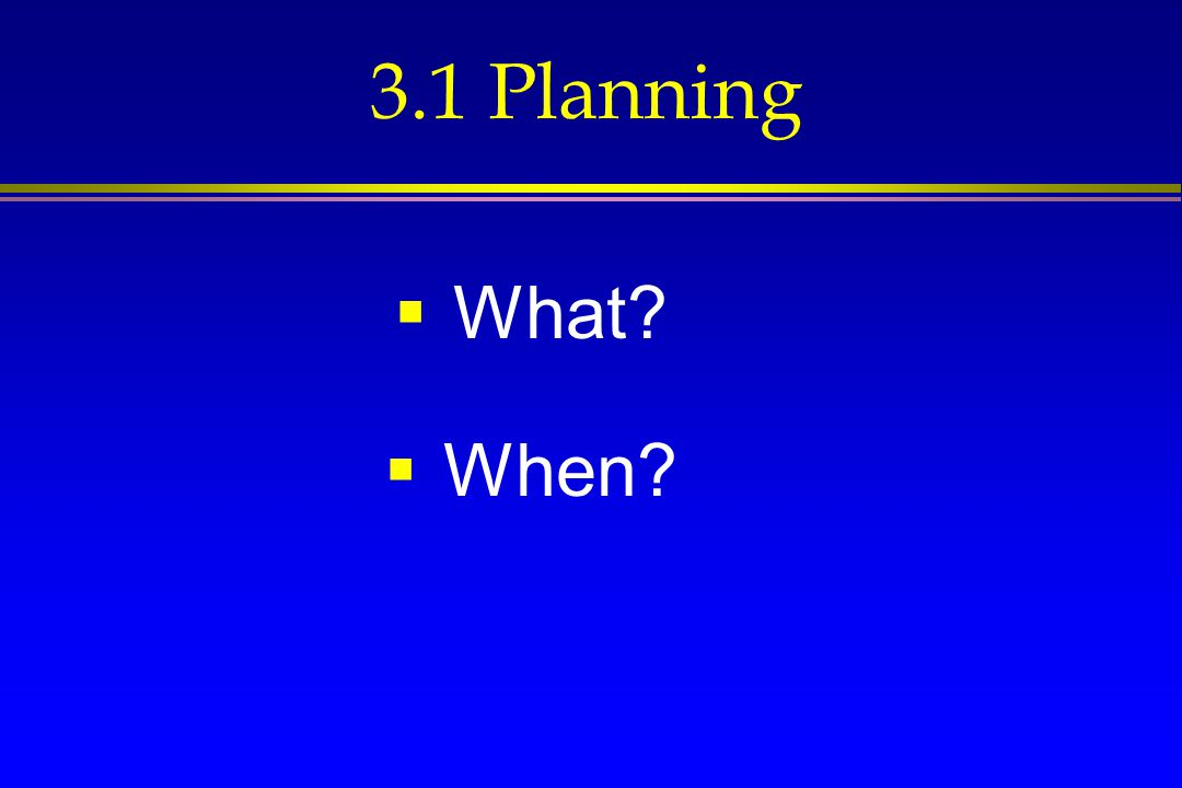 3.1 Planning What When