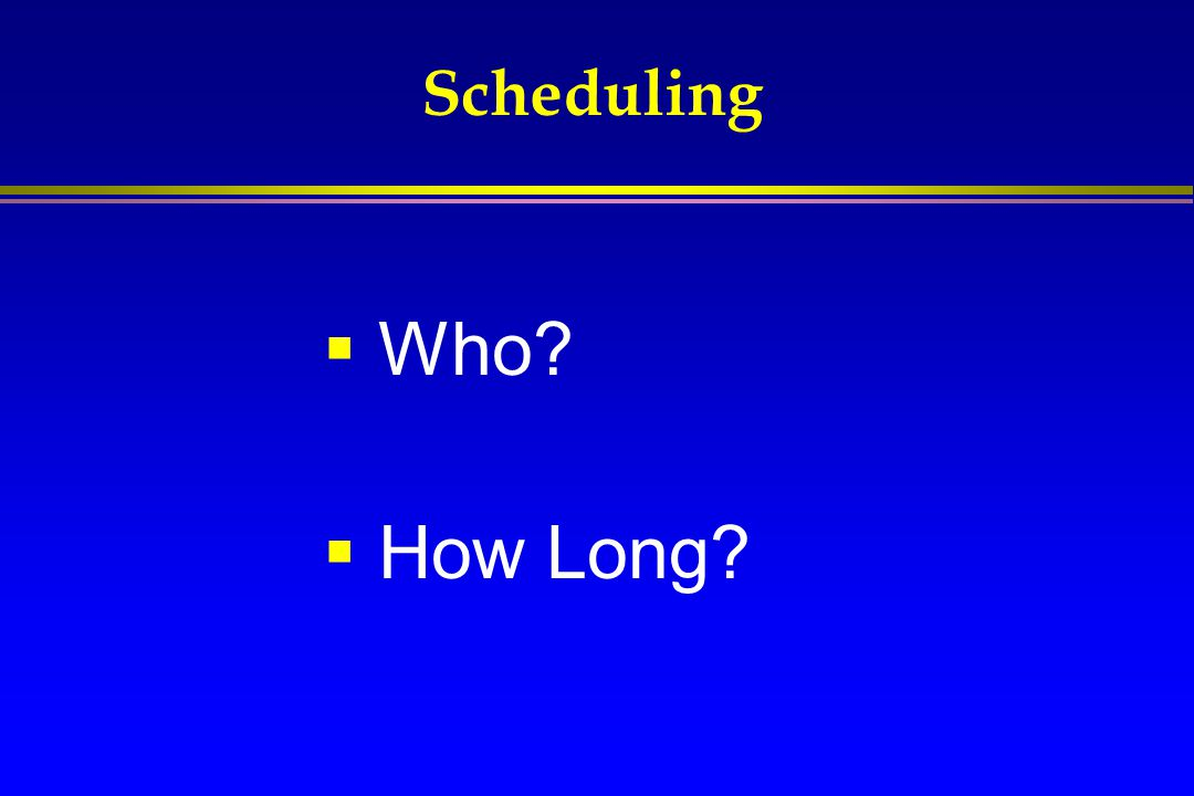 Scheduling Who How Long