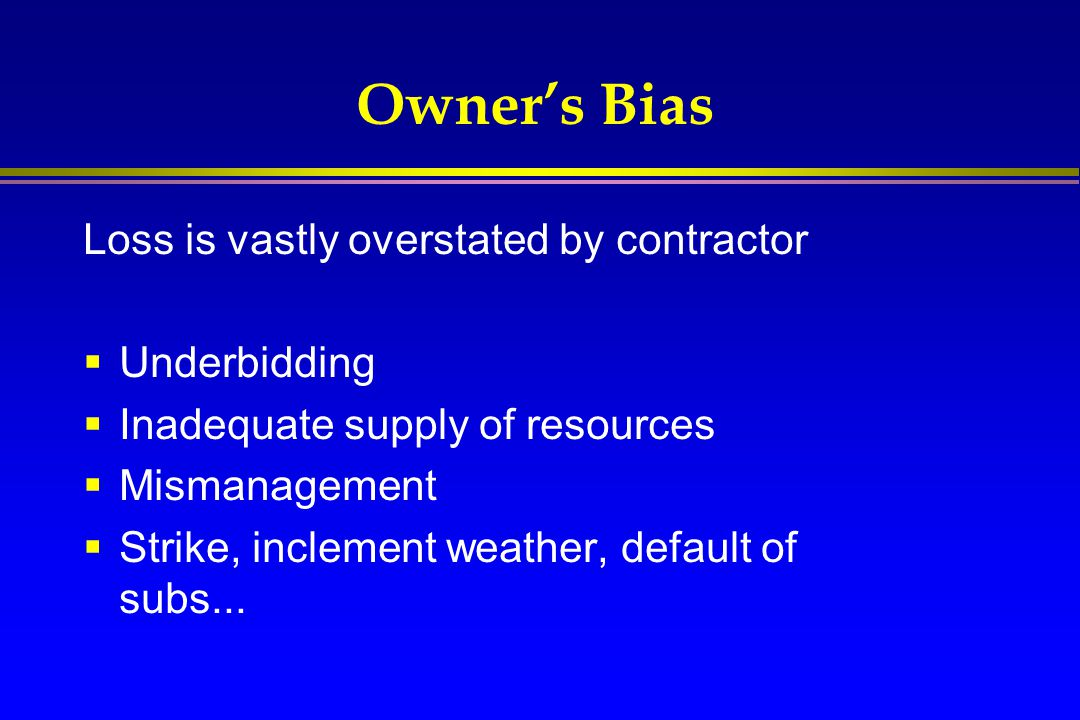 Owner's Bias Loss is vastly overstated by contractor Underbidding
