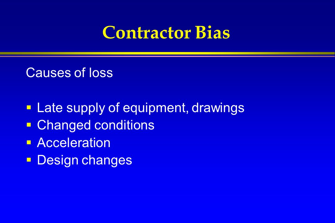 Contractor Bias Causes of loss Late supply of equipment, drawings