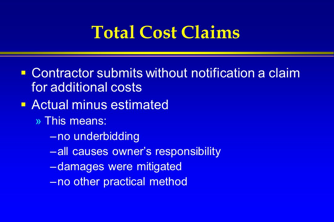 Total Cost Claims Contractor submits without notification a claim for additional costs. Actual minus estimated.