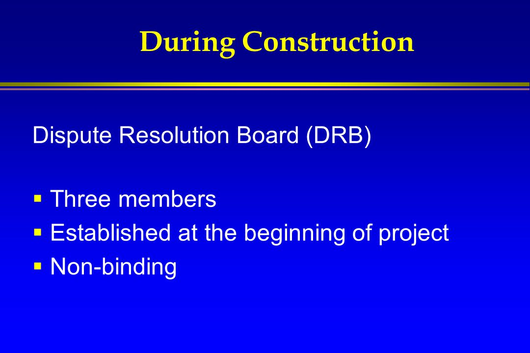 During Construction Dispute Resolution Board (DRB) Three members