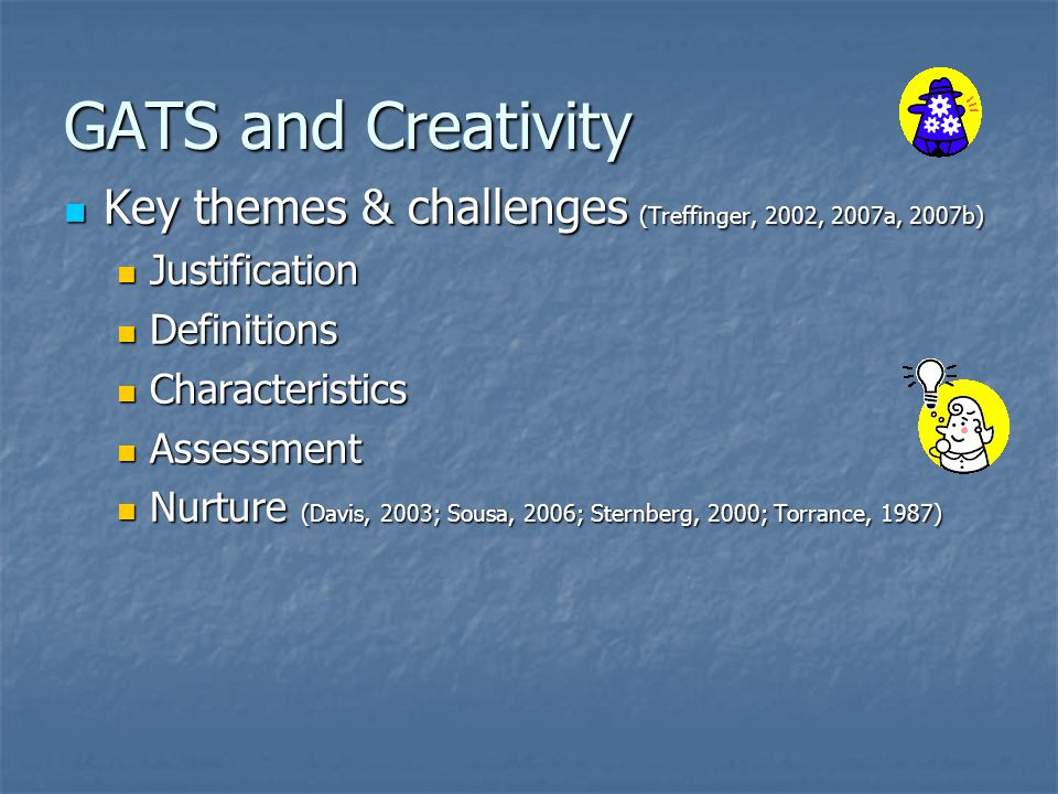 GATS and Creativity Key themes & challenges (Treffinger, 2002, 2007a, 2007b) Justification. Definitions.
