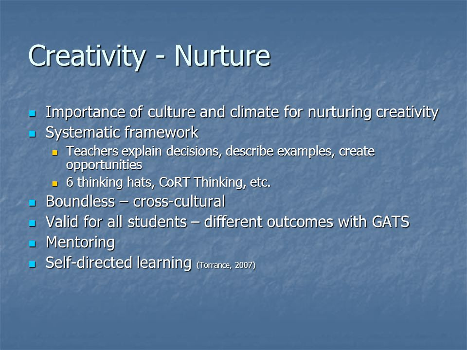Creativity - Nurture Importance of culture and climate for nurturing creativity. Systematic framework.