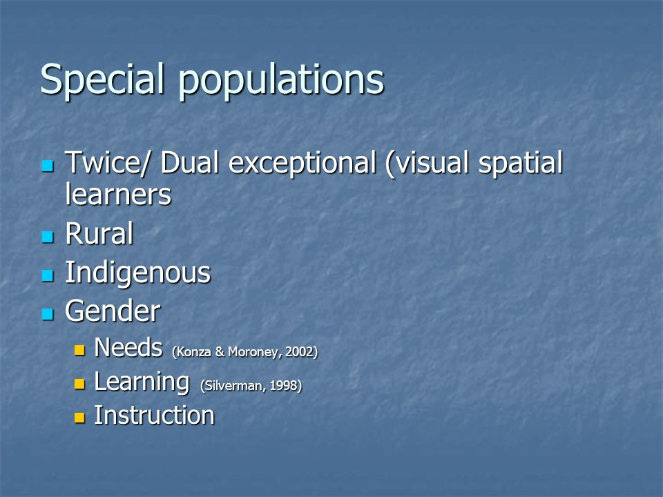 Special populations Twice/ Dual exceptional (visual spatial learners