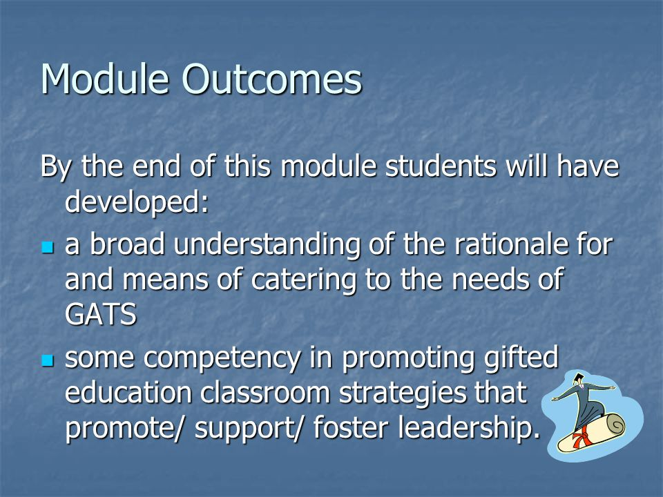 Module Outcomes By the end of this module students will have developed:
