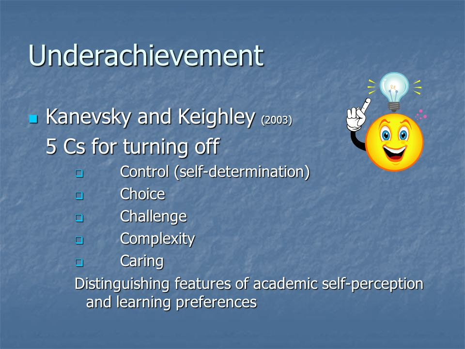 Underachievement Kanevsky and Keighley (2003) 5 Cs for turning off