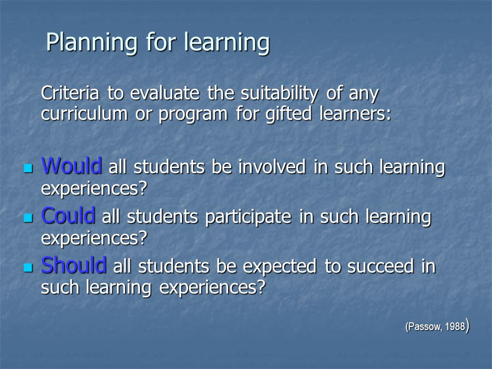 Planning for learning Criteria to evaluate the suitability of any curriculum or program for gifted learners: