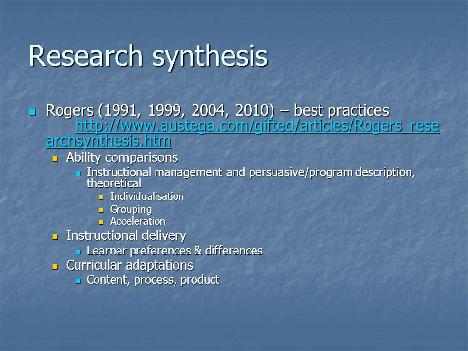 Research synthesis Rogers (1991, 1999, 2004, 2010) – best practices http://www.austega.com/gifted/articles/Rogers_researchsynthesis.htm.