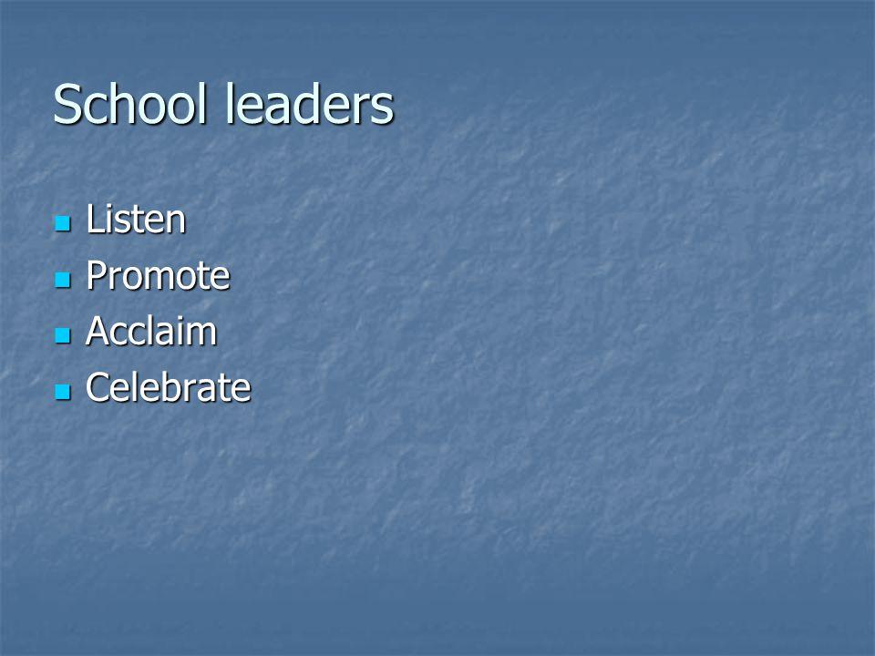 School leaders Listen Promote Acclaim Celebrate