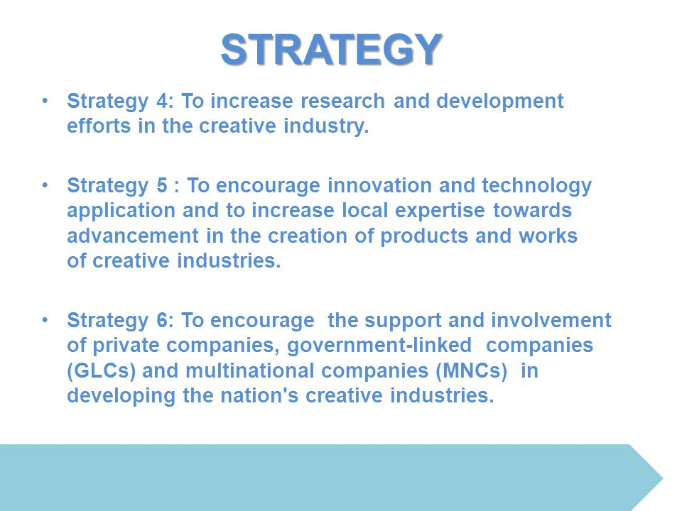 STRATEGY Strategy 4: To increase research and development efforts in the creative industry.