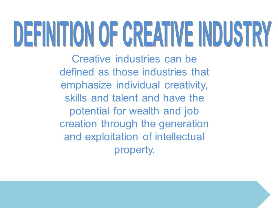 DEFINITION OF CREATIVE INDUSTRY