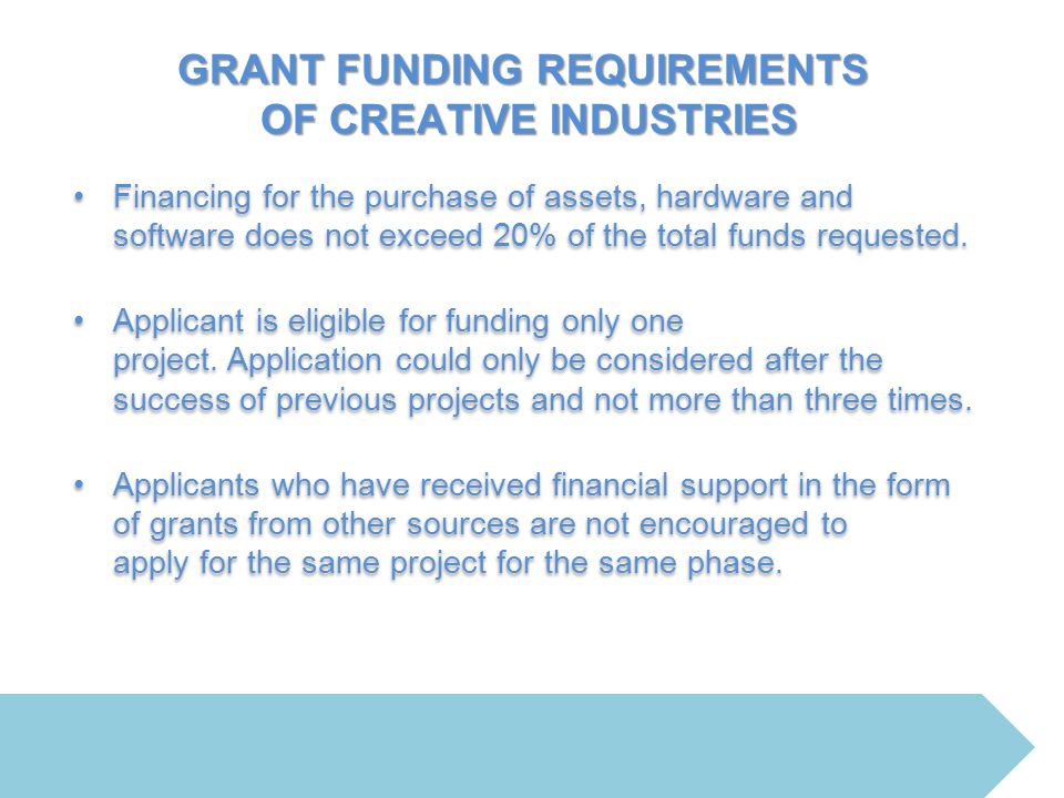 GRANT FUNDING REQUIREMENTS OF CREATIVE INDUSTRIES