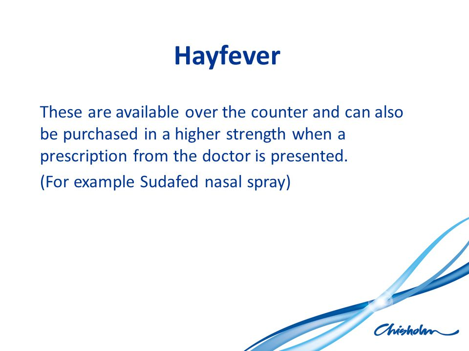 Hayfever These are available over the counter and can also be purchased in a higher strength when a prescription from the doctor is presented.