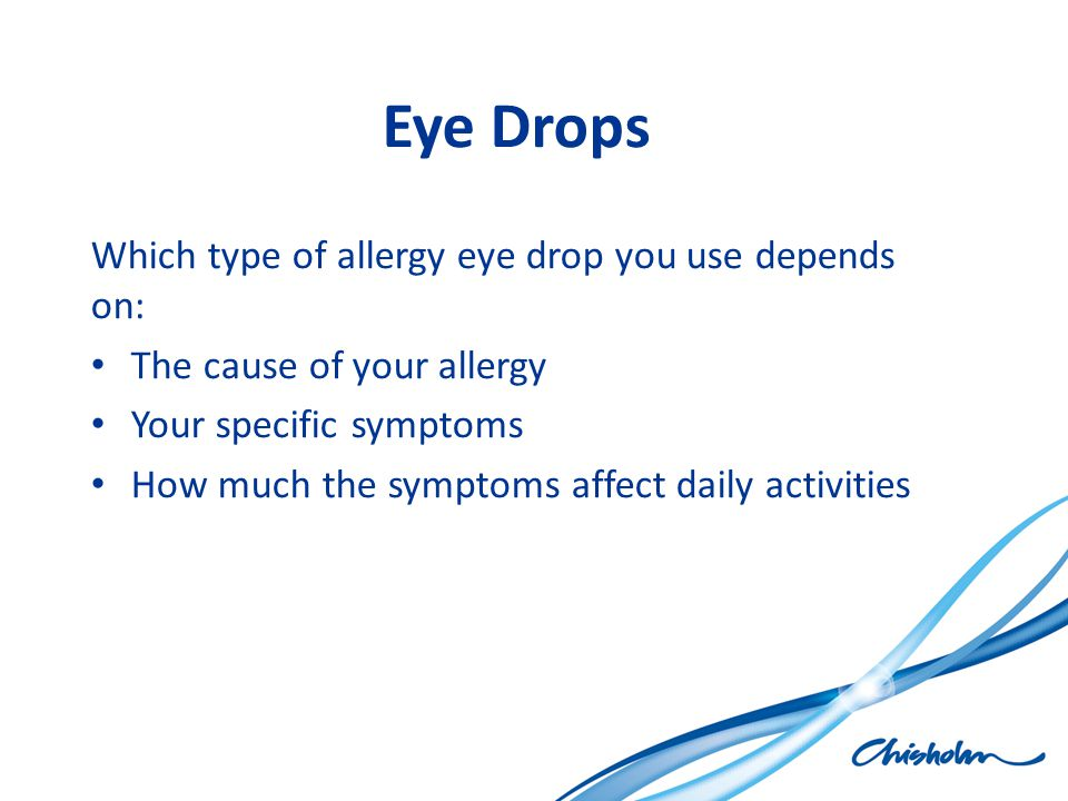Eye Drops Which type of allergy eye drop you use depends on: