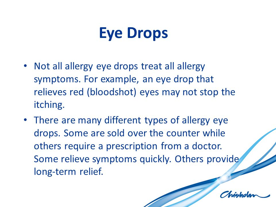Eye Drops Not all allergy eye drops treat all allergy symptoms. For example, an eye drop that relieves red (bloodshot) eyes may not stop the itching.