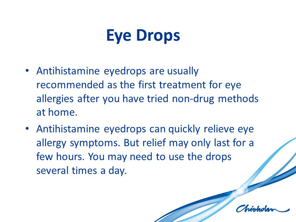 Eye Drops Antihistamine eyedrops are usually recommended as the first treatment for eye allergies after you have tried non-drug methods at home.