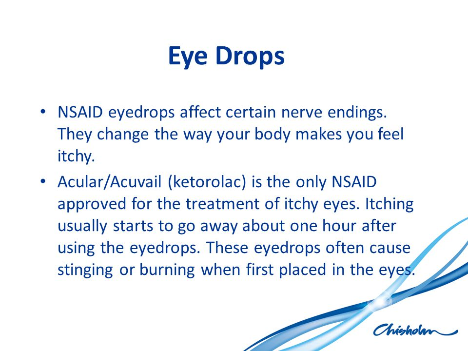 Eye Drops NSAID eyedrops affect certain nerve endings. They change the way your body makes you feel itchy.