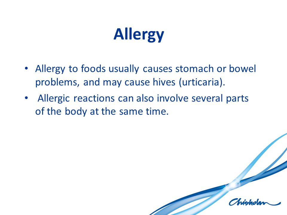 Allergy Allergy to foods usually causes stomach or bowel problems, and may cause hives (urticaria).