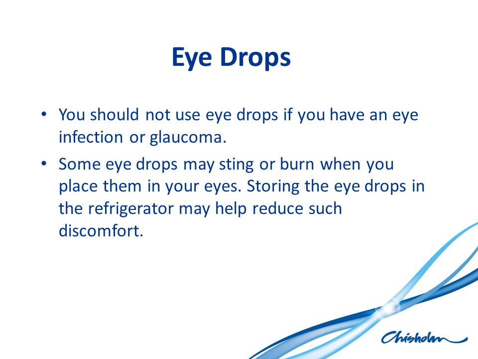 Eye Drops You should not use eye drops if you have an eye infection or glaucoma.