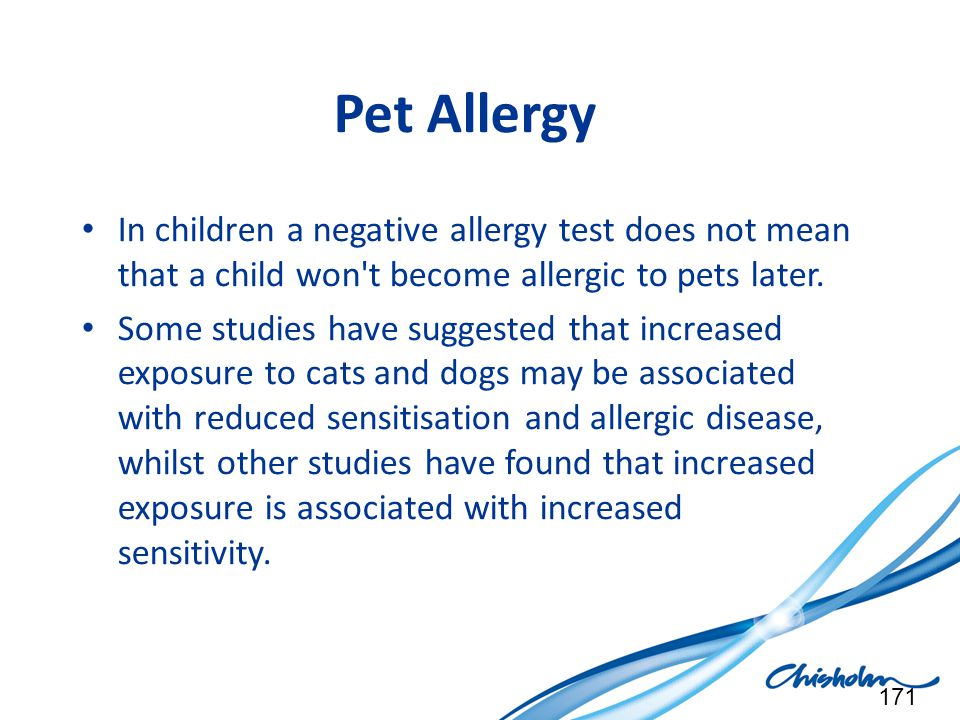 Pet Allergy In children a negative allergy test does not mean that a child won t become allergic to pets later.