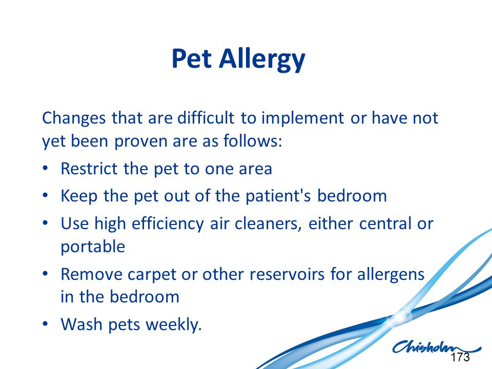 Pet Allergy Changes that are difficult to implement or have not yet been proven are as follows: Restrict the pet to one area.