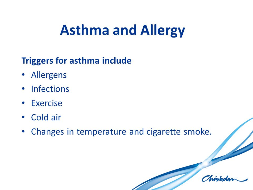 Asthma and Allergy Triggers for asthma include Allergens Infections