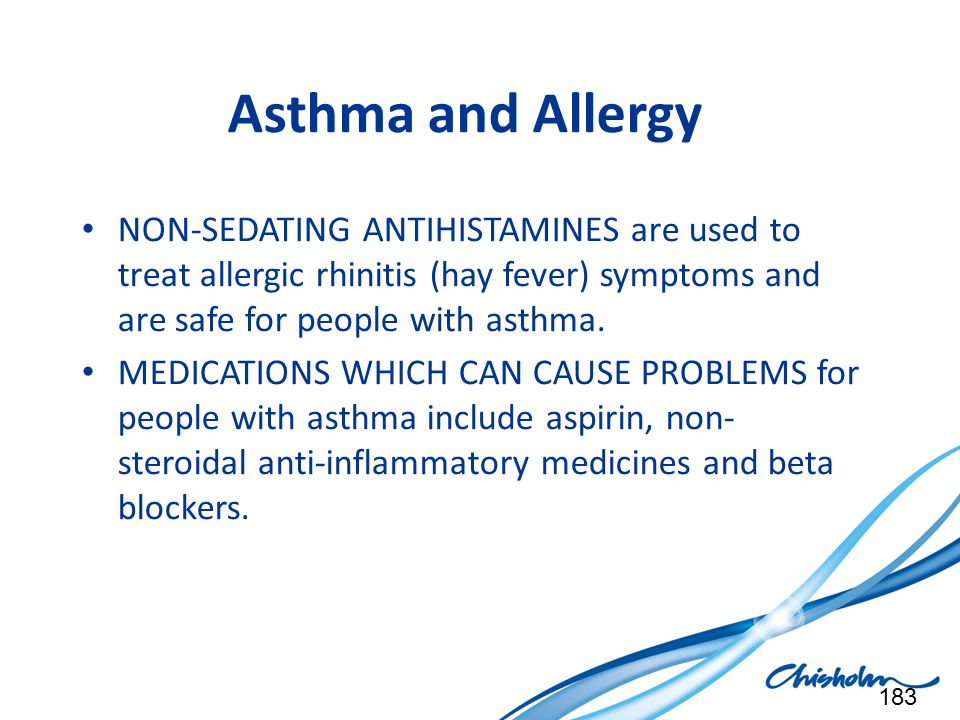 Asthma and Allergy NON-SEDATING ANTIHISTAMINES are used to treat allergic rhinitis (hay fever) symptoms and are safe for people with asthma.