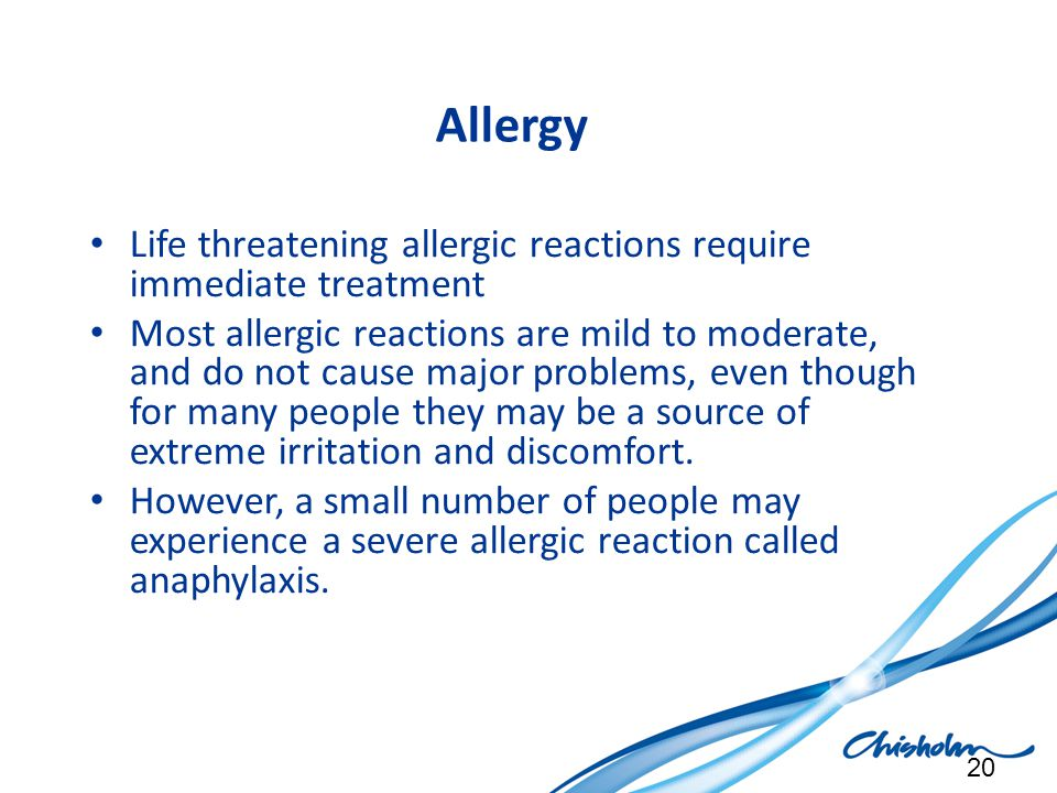 Allergy Life threatening allergic reactions require immediate treatment.