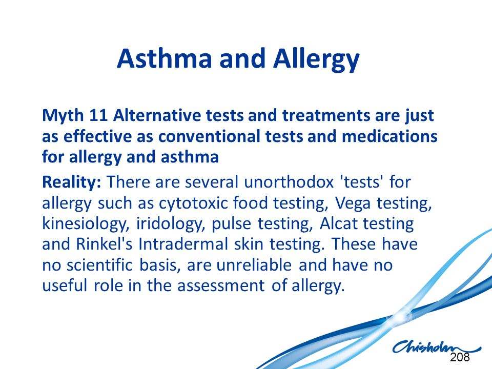 Asthma and Allergy Myth 11 Alternative tests and treatments are just as effective as conventional tests and medications for allergy and asthma.