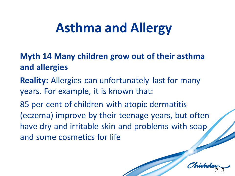Asthma and Allergy Myth 14 Many children grow out of their asthma and allergies.