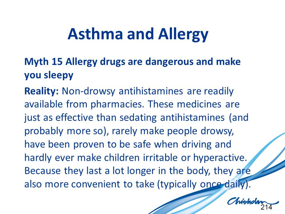 Asthma and Allergy Myth 15 Allergy drugs are dangerous and make you sleepy.