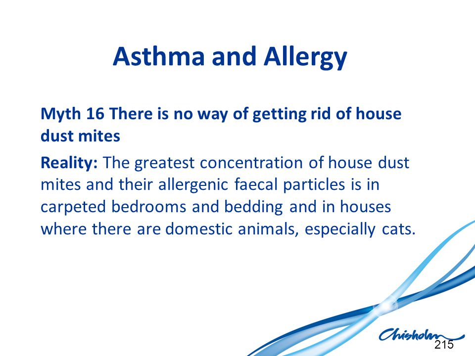 Asthma and Allergy Myth 16 There is no way of getting rid of house dust mites.