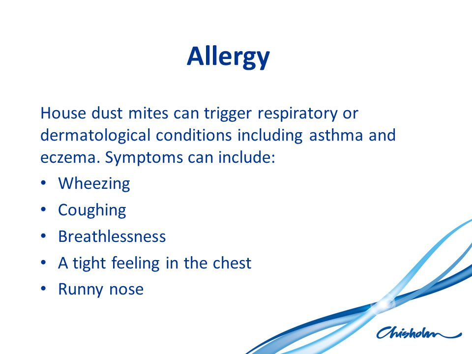 Allergy House dust mites can trigger respiratory or dermatological conditions including asthma and eczema. Symptoms can include: