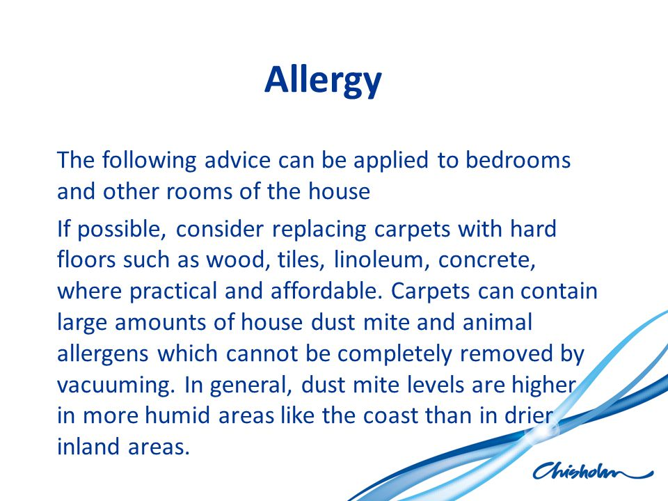 Allergy The following advice can be applied to bedrooms and other rooms of the house.