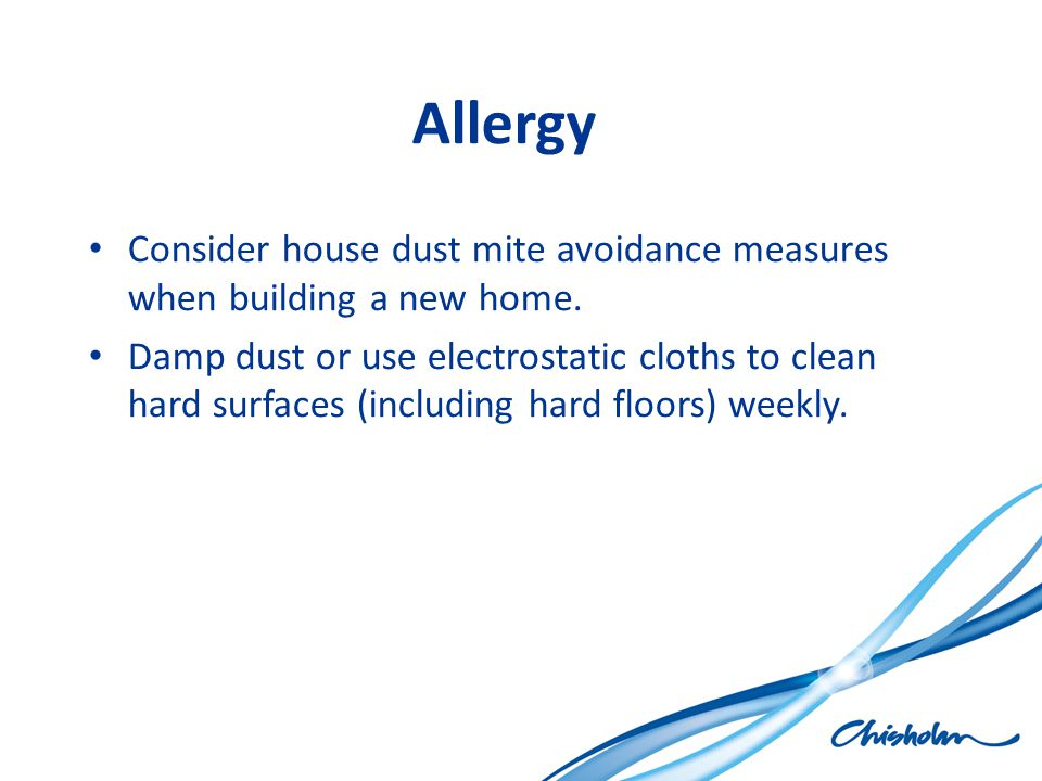 Allergy Consider house dust mite avoidance measures when building a new home.