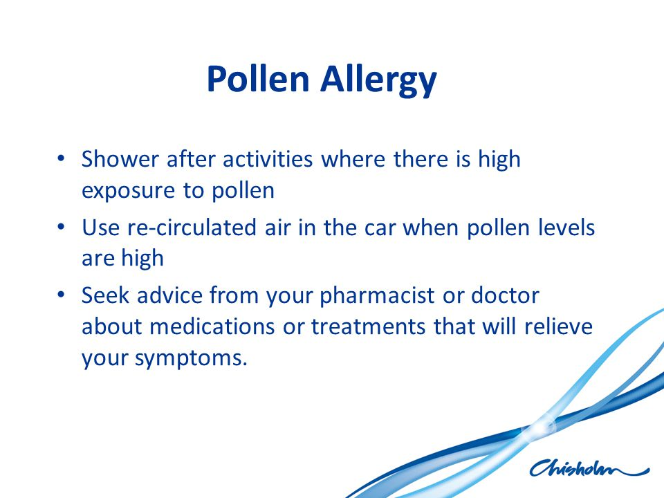 Pollen Allergy Shower after activities where there is high exposure to pollen. Use re-circulated air in the car when pollen levels are high.