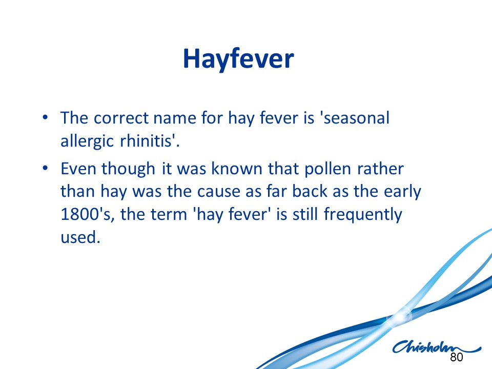 Hayfever The correct name for hay fever is seasonal allergic rhinitis .