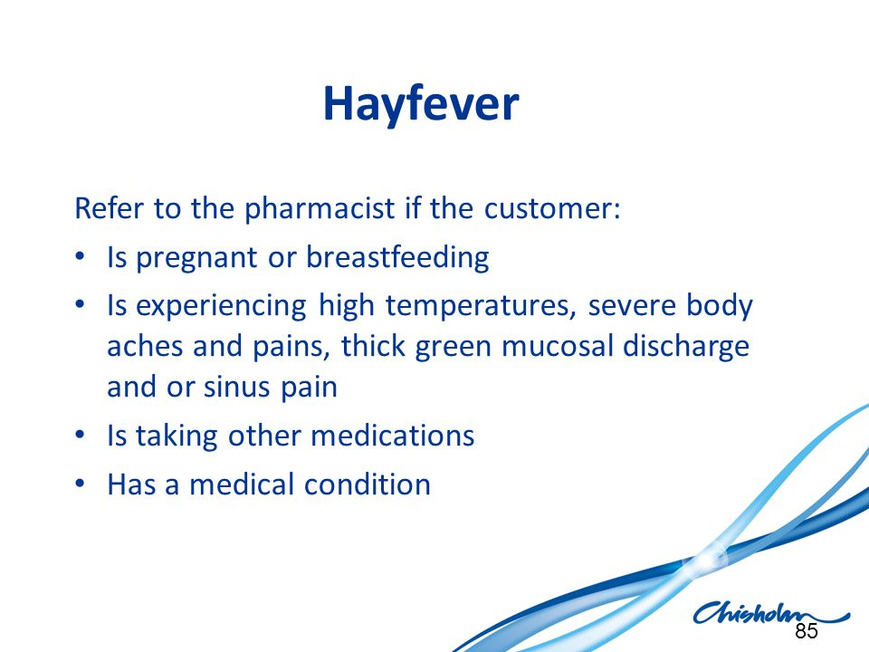 Hayfever Refer to the pharmacist if the customer: