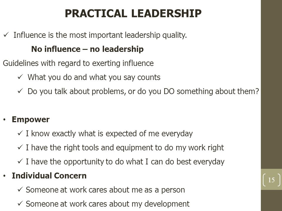 PRACTICAL LEADERSHIP Influence is the most important leadership quality. No influence – no leadership.