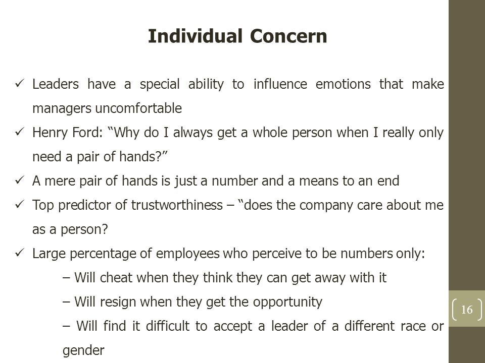 Individual Concern Leaders have a special ability to influence emotions that make managers uncomfortable.