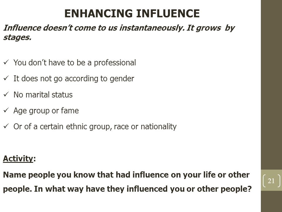 ENHANCING INFLUENCE Influence doesn't come to us instantaneously. It grows by stages. You don't have to be a professional.
