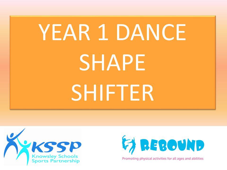 YEAR 1 DANCE SHAPE SHIFTER