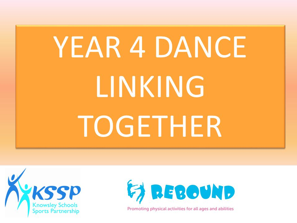 YEAR 4 DANCE LINKING TOGETHER