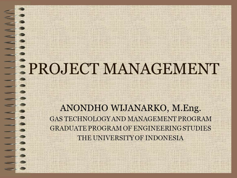 PROJECT MANAGEMENT ANONDHO WIJANARKO, M.Eng.